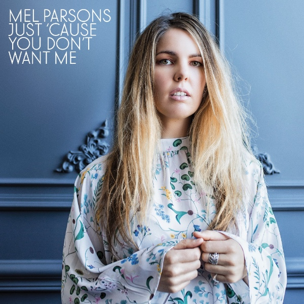Mel Parsons Releases New Single 'Just 'Cause You Don't Want Me' From Upcoming Album